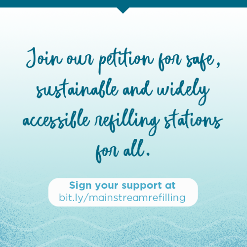 Join our petition for safe, sustainable and widely accessible refilling stations for all